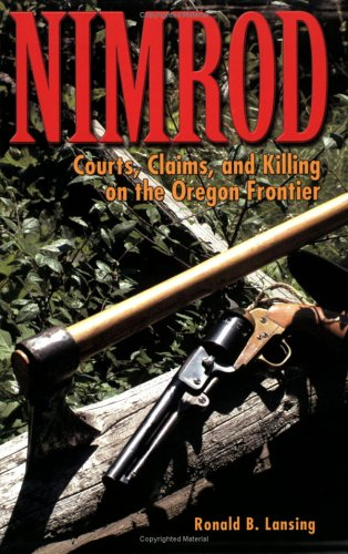 Download Nimrod: Courts, Claims, And Killing On The Oregon Frontier pdf