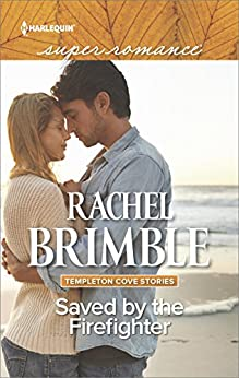 Saved by the Firefighter (Templeton Cove Stories) by [Brimble, Rachel]