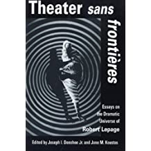 Theater sans frontieres: Essays on the Dramatic Universe of Robert Lepage