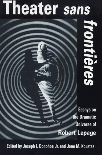 Download Theater sans frontieres: Essays on the Dramatic Universe of Robert Lepage pdf