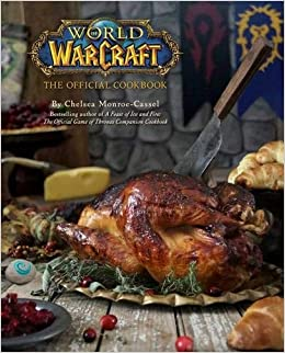 amazon world of warcraft the official cookbook chelsea monroe
