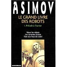 Le grand livre des robots - Tome I: Prélude à Trantor