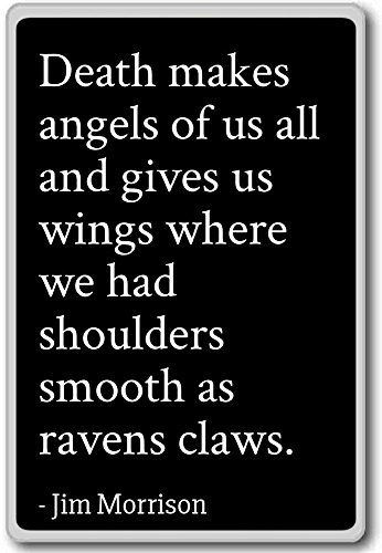 Death makes angels of us all and gives us wing... - Jim Morrison - quotes fridge magnet, Black