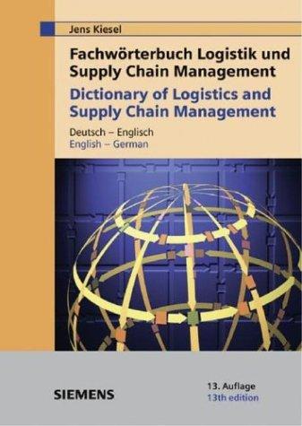 Fachwörterbuch Logistik und Supply Chain Management / Dictionary of Logistics and Supply Chain Management: Deutsch-Englisch /Englisch-Deutsch