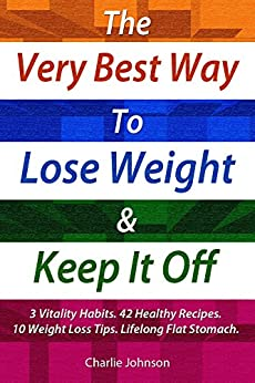 The Very Best Way to Lose Weight and Keep It Off: 3