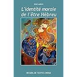 L'identité morale de l'être Hébreu: Recueil de textes choisis (French Edition)