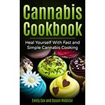 Cannabis Cookbook: Heal Yourself with Fast and Simple Cannabis Cooking