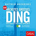 Dein nächstes großes Ding: Gute Ideen aus dem Nichts entwickeln Audiobook by Matthew Mockridge Narrated by Moritz Pliquet, Sabina Godec
