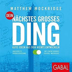 Dein nächstes großes Ding: Gute Ideen aus dem Nichts entwickeln Hörbuch von Matthew Mockridge Gesprochen von: Moritz Pliquet, Sabina Godec