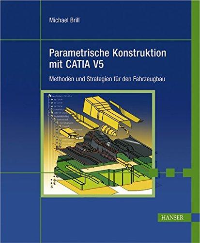 Parametrische Konstruktion mit CATIA V5. Methoden und Strategien für den Fahrzeugbau . Mit CD-ROM
