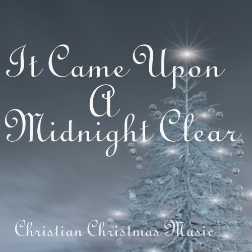 It Came Upon A Midnight Clear - Christian Christmas Music (Music Christmas It's Christian)