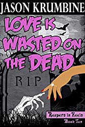 Love is Wasted on the Dead (Reapers in Heels #10)
