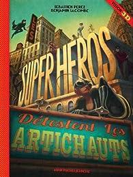 Les super-héros détestent les artichauts : Avec lunettes 3D par Sébastien Perez