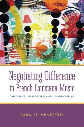 ce in French Louisiana Music: Categories, Stereotypes, and Identifications (American Made Music Series) ()