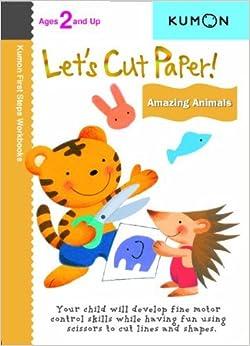 Let's Cut Paper: Amazing Animals (Kumon First Steps Workbooks) by Kumon Publishing (2011-05-01)
