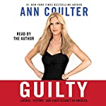 Guilty: Liberal 'Victims' and Their Assault on America | Ann Coulter