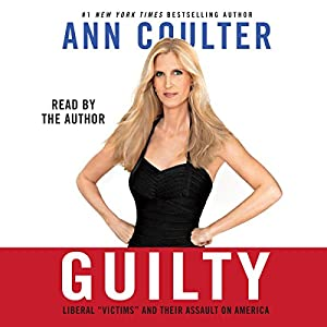 Guilty: Liberal 'Victims' and Their Assault on America Audiobook