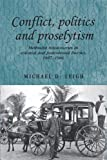 Conflict, Politics and Proselytism: Methodist missionaries in colonial and postcolonial Burma, 1887-1966 (Studies in Imperialism MUP)