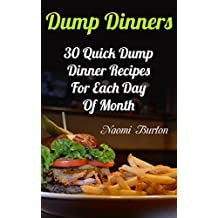 Dump Dinners: 30 Quick Dump Dinner Recipes For Each Day Of Month