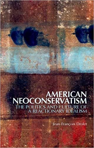 Book American Neoconservatism: The Politics and Culture of a Reactionary Idealism by Jean-Fran??ois Drolet (2014-01-16)