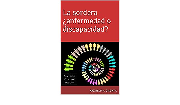 Amazon.com: La sordera ¿enfermedad o discapacidad? (Diversidad Funcional Auditiva nº 1) (Spanish Edition) eBook: Georgina Cherta: Kindle Store