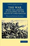 The War, from the Landing at Gallipoli to the Death of Lord Raglan, Russell, William Howard, 1108044670