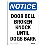 OSHA Notice Sign - Door Bell Broken Knock Until Dogs Bark | Choose from: Aluminum, Rigid Plastic Or Vinyl Label Decal | Protect Your Business, Work Site, Warehouse & Shop Area | Made in The USA