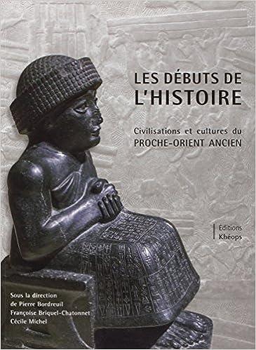 Téléchargement Les Débuts de l'Histoire - Civilisations et Cultures du Proche-Orient ancien pdf, epub ebook