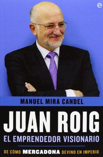 Descargar Libro Juan Roig, El Emprendedor Visionario. De Como Mercadona Devino En Imperio Manuel Mira Candel