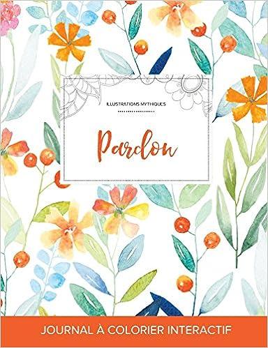 Livre Journal de Coloration Adulte: Pardon (Illustrations Mythiques, Floral Printanier) epub pdf