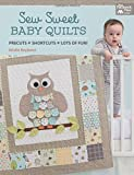 Sew Sweet Baby Quilts: Precuts - Shortcuts - Lots of Fun! (That Patchwork Place)