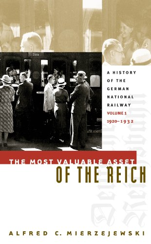 the-most-valuable-asset-of-the-reich-a-history-of-the-german-national-railway-volume-1-1920-1932-v-1