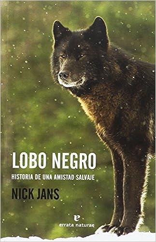 Lobo negro. Historia de una amistad salvaje - libro de divulgación de Nick Jans - formatos epub y pdf 513ClwReMDL._SX321_BO1,204,203,200_