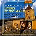 Les Lettres de mon moulin Vol. 1   Livre audio Auteur(s) : Alphonse Daudet Narrateur(s) : Ariane Ascaride, Roland Giraud