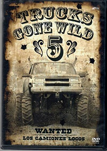 Trucks Gone Wild 5 Wanted Los Camiones Locos