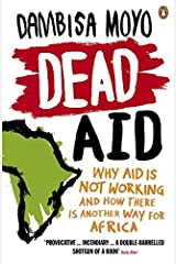 Dead Aid: Why Aid Makes Things Worse and How There Is Another Way for Africa by Dambisa Moyo (2010-10-01) Paperback