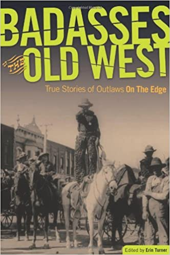 Badasses of the Old West: True Stories of Outlaws on the