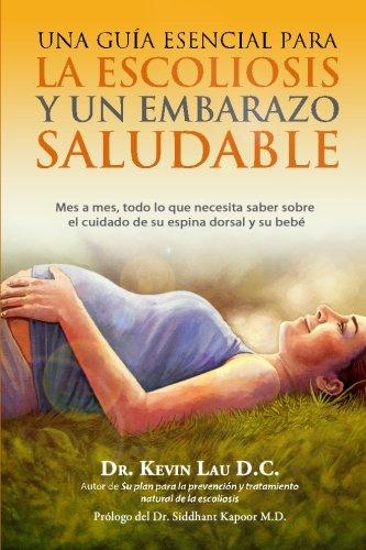 Una guia esencial para la escoliosis y un embarazo saludable: Mes a mes, todo lo que necesita saber sobre el cuidado de su espina dorsal y su bebe (Spanish Edition) [Kevin Lau] (Tapa Blanda)