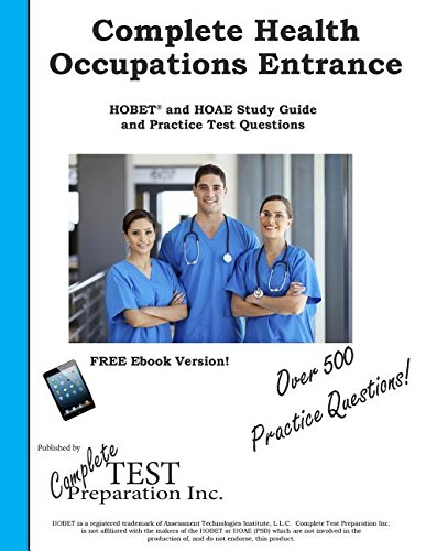 pation Entrance!: Complete Health Occupations Entrance Test (HOBET® and HOAE) study guide and Practice Test Questions ()