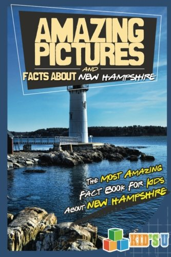 Amazing Pictures and Facts About New Hampshire: The Most Amazing Fact Book for Kids About New Hampshire (Kid's ()