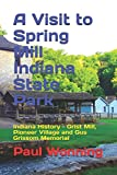 A Visit to Spring Mill Indiana State Park: Indiana History - Grist Mill, Pioneer Village and Gus Grissom Memorial (Indiana State Park Travel Guide Series) (Volume 6)