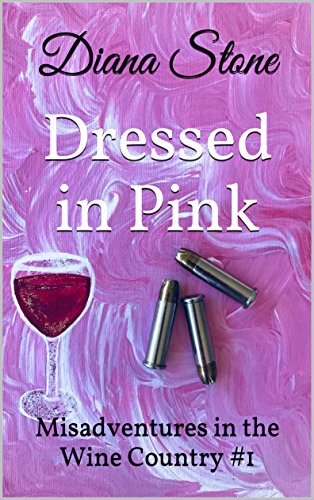 Action Wine - Dressed in Pink: Misadventures in the Wine Country  #1