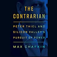 The Contrarian: Peter Thiel and Silicon Valley's Pursuit of P