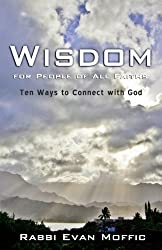 Wisdom for People of all Faiths: Ten Ways to Connect with God by Moffic, Evan(March 2, 2013) Paperback