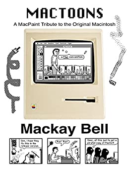 MacToons: A MacPaint Tribute to the Original Macintosh by [Bell, Mackay]