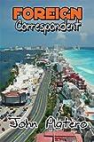 Foreign Correspondent, John Platero, 160563381X