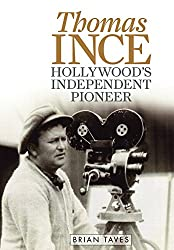 Thomas Ince: Hollywood's Independent Pioneer (Screen Classics)
