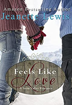 Feels Like Love: A Christmas in Snow Valley Romance (Christmas in Snow Valley series Book 2) by [Lewis, Jeanette]