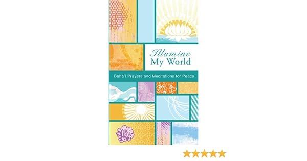 Illumine My World: Bahai Prayers and Mediations for Peace