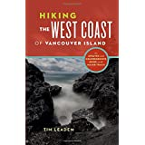 Hiking the West Coast of Vancouver Island: An Updated and Comprehensive Guide to All Major Trails